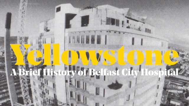 Yellowstone: A Brief History of Belfast City Hospital