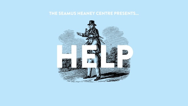 The Seamus Heaney Centre Presents... HELP!