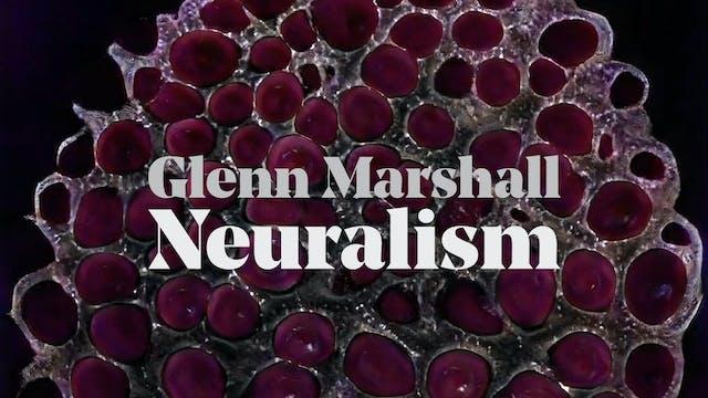 Glenn Marshall: Neuralism