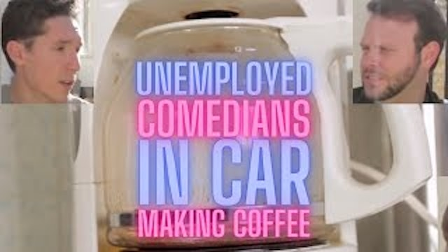 Unemployed Comedians in Car making Coffee
