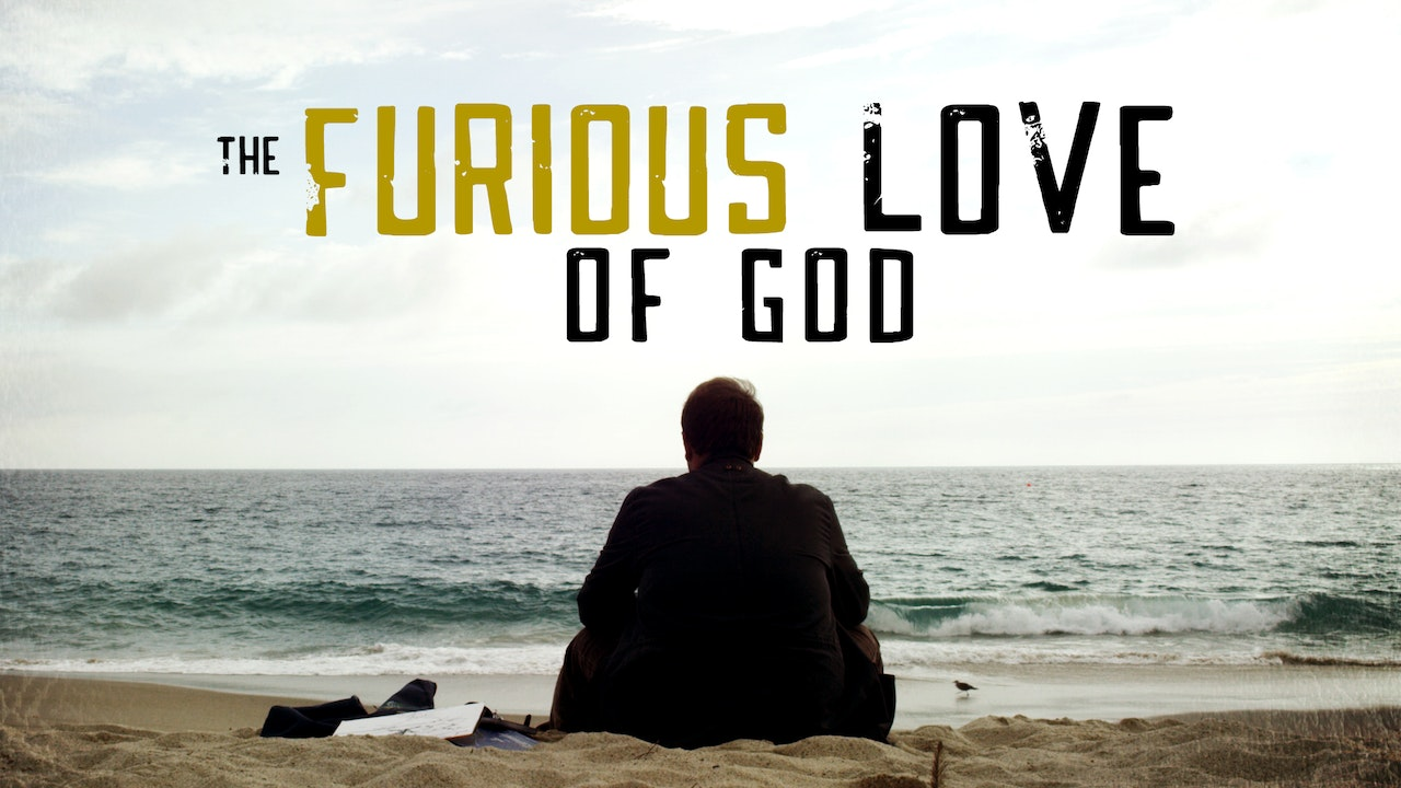 The Furious Love of God