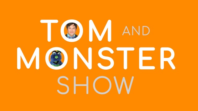 The Tom & Monster Show