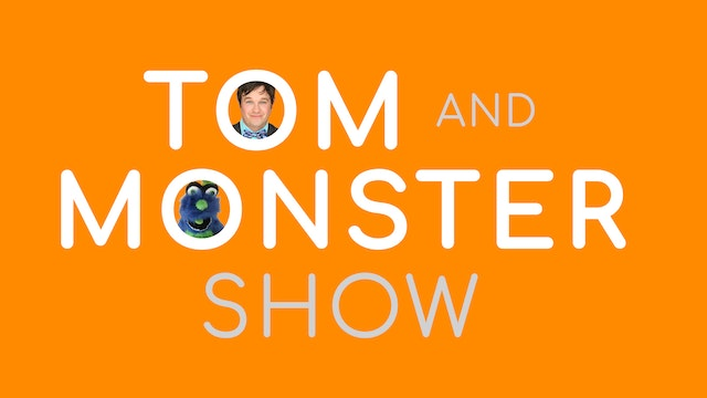 The Tom & Monster Show
