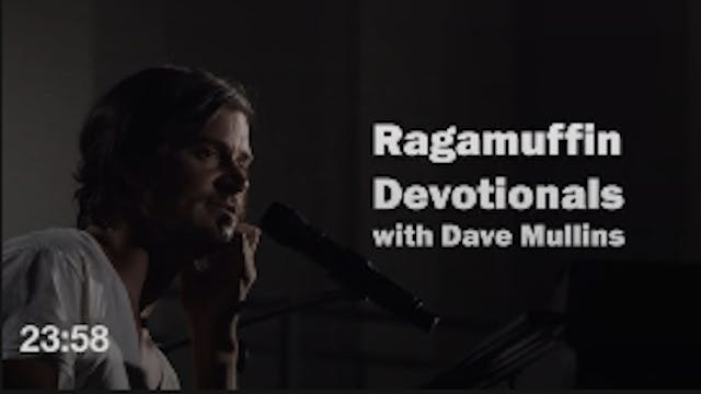 Ragamuffin Devotionals: w/ Dave Mullins