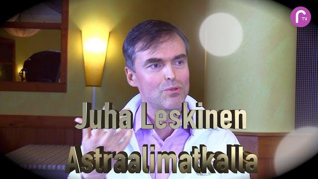 RTV esittää: Juha Leskinen Astraalimatkalla