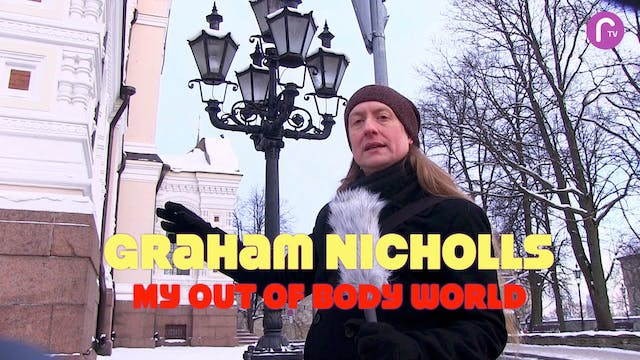 RTV presents: Graham Nicholls: My Out-of-body World