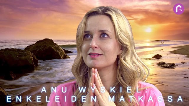 RTV esittää: Anu Wyskiel - enkeleiden matkassa