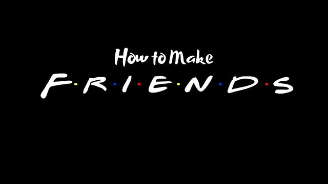 How To Make Friends