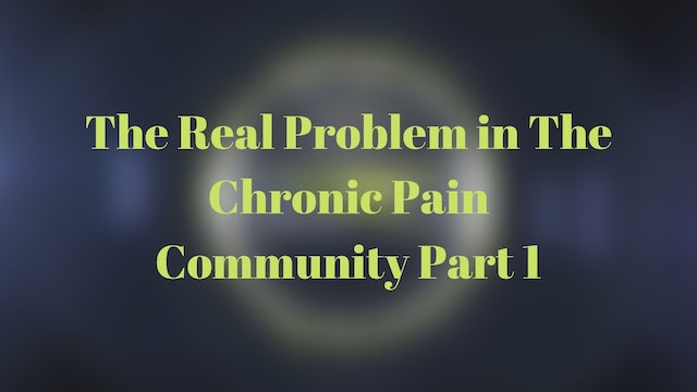 The Real Problem With The Chronic Pain Community Part 1
