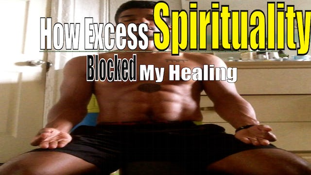 How Excess Spirituality Stopped My Healing