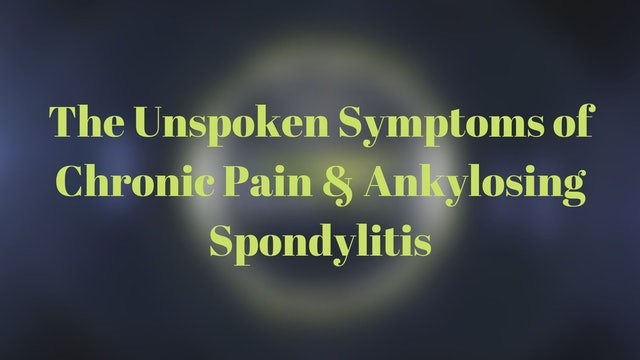 The Unspoken Symptoms of Chronic Pain & Ankylosing Spondylitis