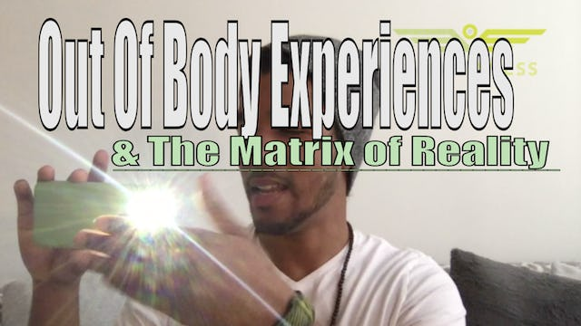 Out of Body Experiences & The Matrix Of Reality