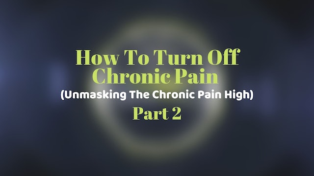How To Turn Off Chronic Pain (Unmasking The Chronic Pain High) Part 2