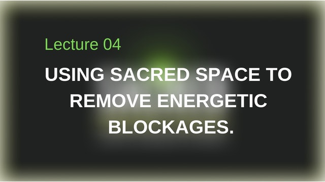 Using Sacred Space to Remove Energetic Blockages.