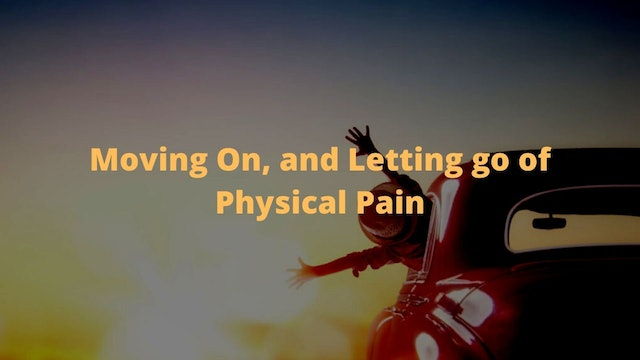 Moving On, and Letting go of Physical Pain