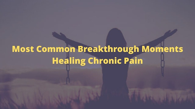 Most Common Breakthrough Moments Healing Chronic Pain