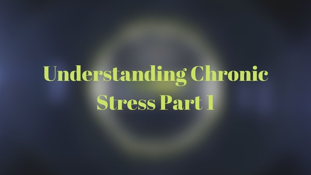 Understanding Chronic Stress Part 1