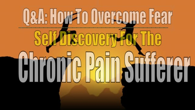 Overcoming Fear for The Chronic Pain Sufferer