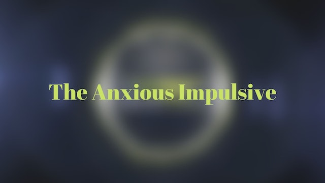 The Anxious Impulsive