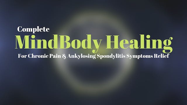 Complete MindBody Healing For Chronic Pain & Ankylosing Spondylitis Symp. Relief