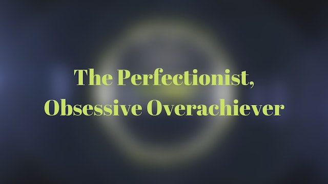 The Perfectionist, Obesessive, Overachiever