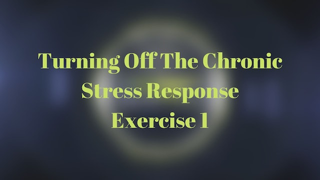 Turning Off The Chronic Stress Response Exercise 1