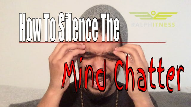 Silencing The Mental Chatter and Overcoming Fear
