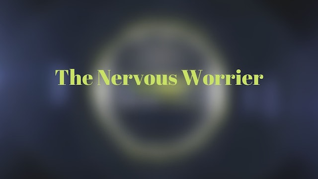 The Nervous Worrier