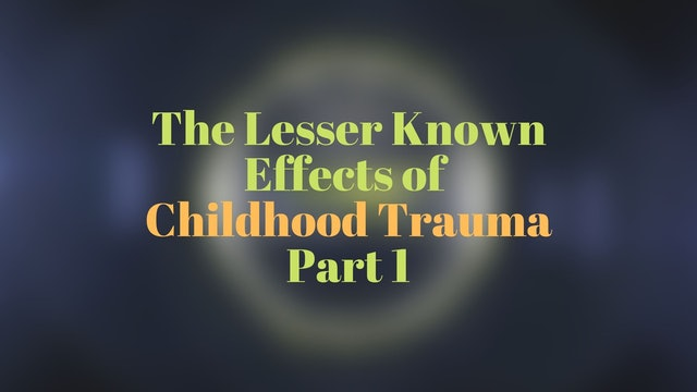 The Lesser Known Effects of Childhood Trauma Part 1