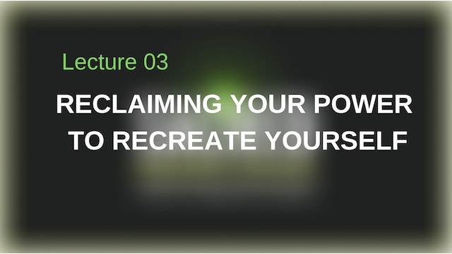 Reclaiming Your Power to Recreate Yourself