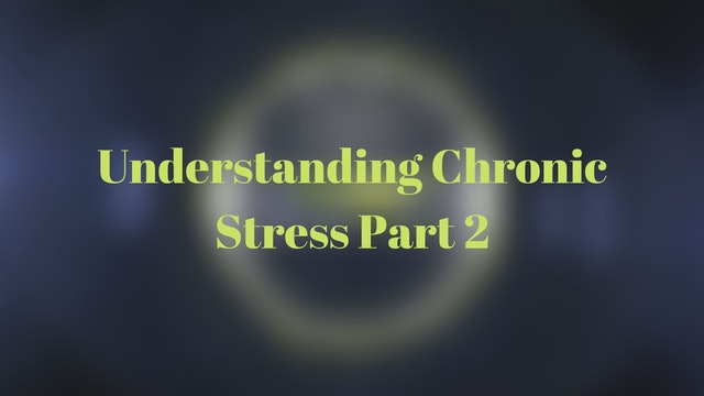 Understanding Chronic Stress Part 2