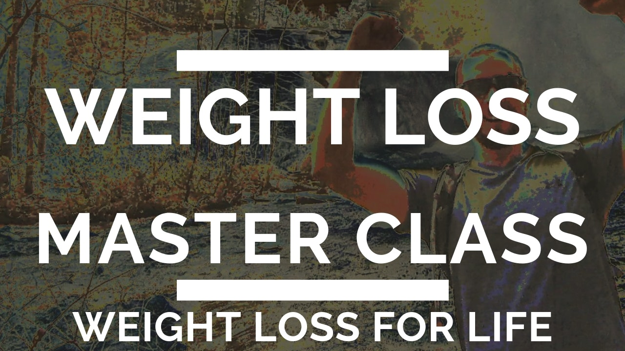 Weight Loss Master Class (COMING 1/1/19) PRE-ORDER NOW! Pre-Order Price of only $49.99!