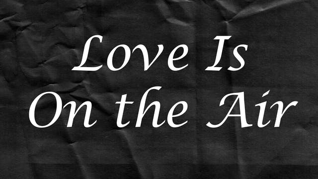 Passion Plays: Love Is On the Air