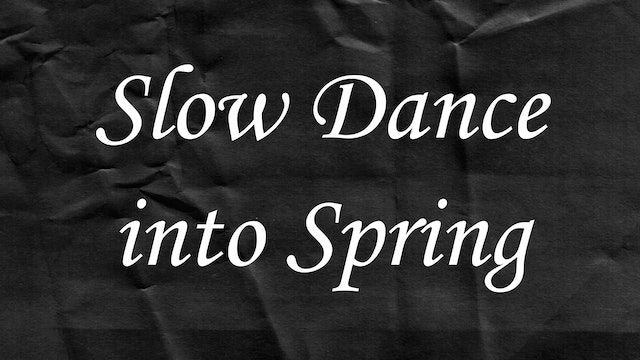 Passion Plays: Slow Dance into Spring