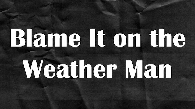Passion Plays: Blame It on the Weather Man