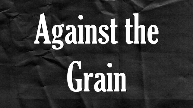 Passion Plays: Against the Grain