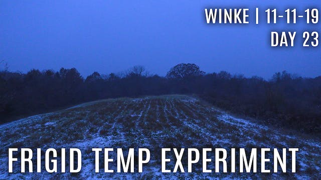 Winke Day 23: Frigid Temp Experiment