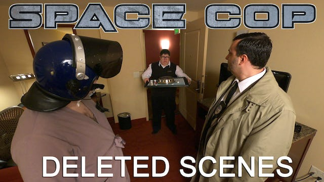Space Cop [Deleted Scenes]