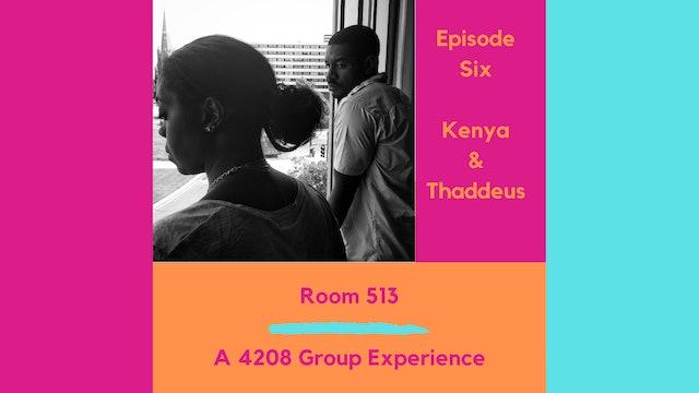 Room 513 Ep 6 - Kenya & Thaddeus