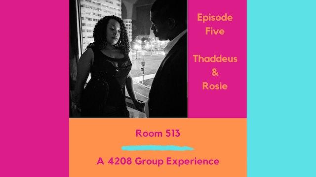 Room 513 - Ep 5 - Thaddeus & Rosie