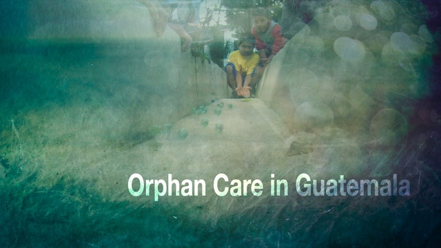 Orphan Care In Guatemala