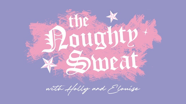 THE NOUGHTY SWEAT with Holly and Elouise