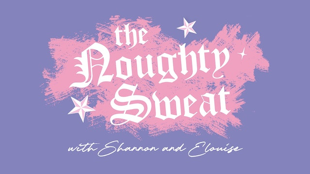 THE NOUGHTY SWEAT with Shannon and Elouise