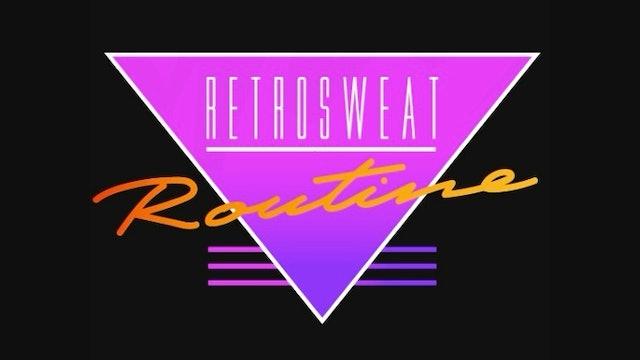 RETROSWEAT ROUTINE