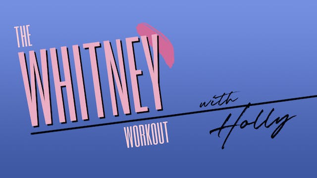 THE WHITNEY WORKOUT WITH HOLLY