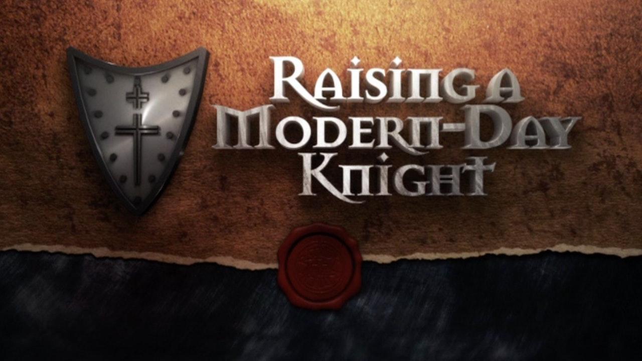Raising a Modern-Day Knight