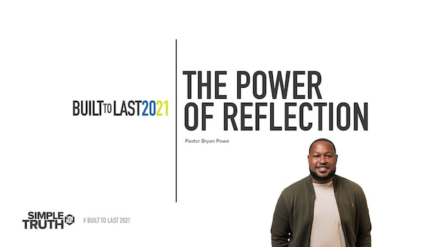 Built to Last | The Power of Reflection | Pastor Bryan Powe | Sunday | 01.10.21