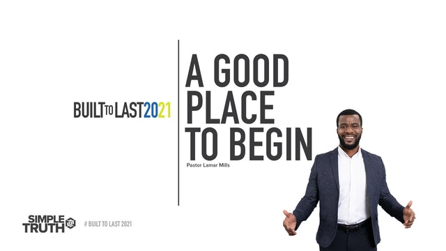 Built to Last | A Good Place To Begin | Pastor Lamar Mills | 01.16.21