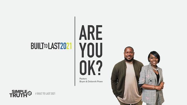 Built to Last | Are You Ok? | Pastor Bryan & Pastor Deborah | 01.03.21
