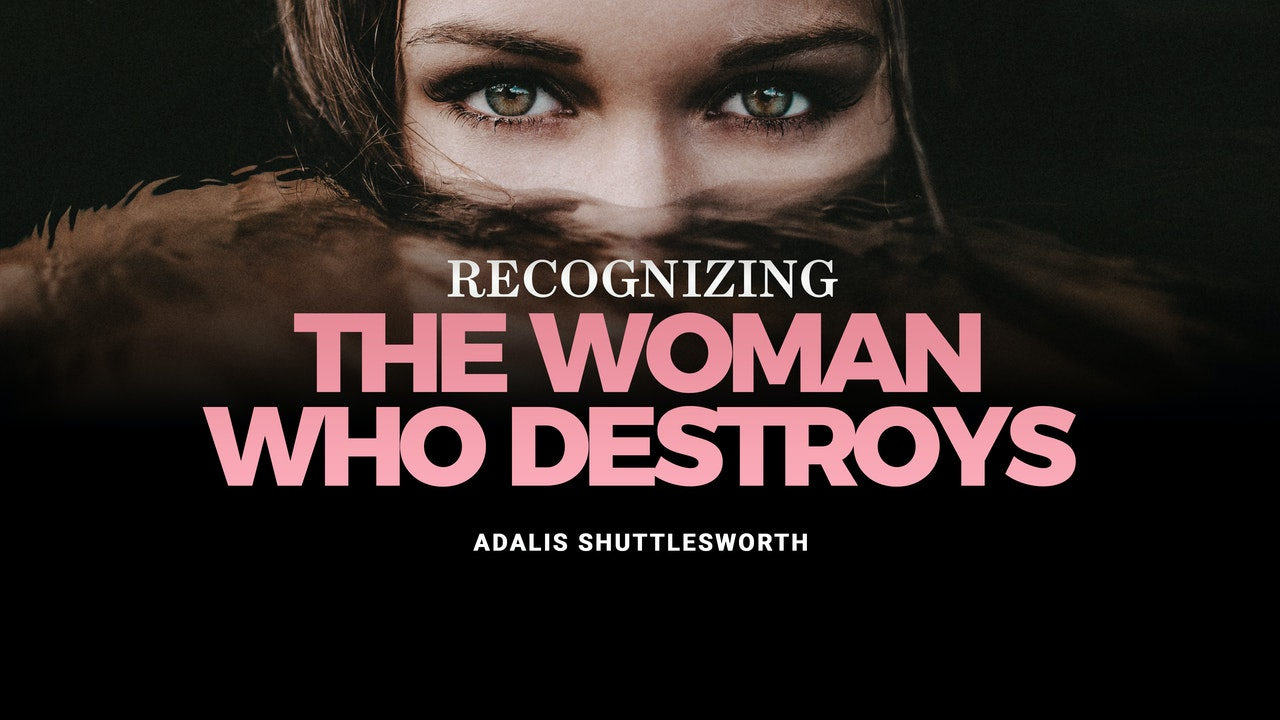 Recognizing The Woman Who Destroys